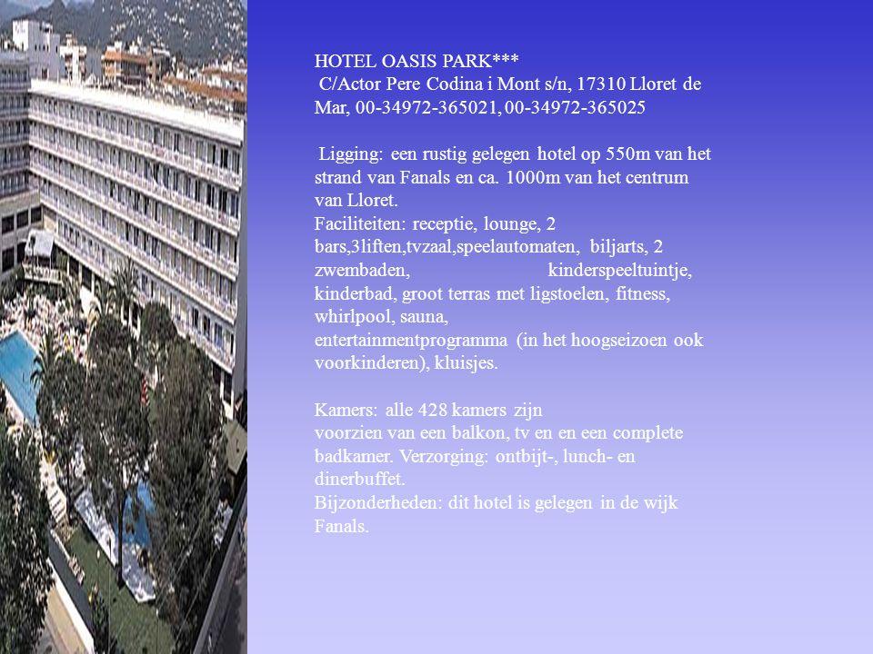 HOTEL OASIS PARK*** C/Actor Pere Codina i Mont s/n, 17310 Lloret de Mar, 00-34972-365021, 00-34972-365025 Ligging: een rustig gelegen hotel op 550m va