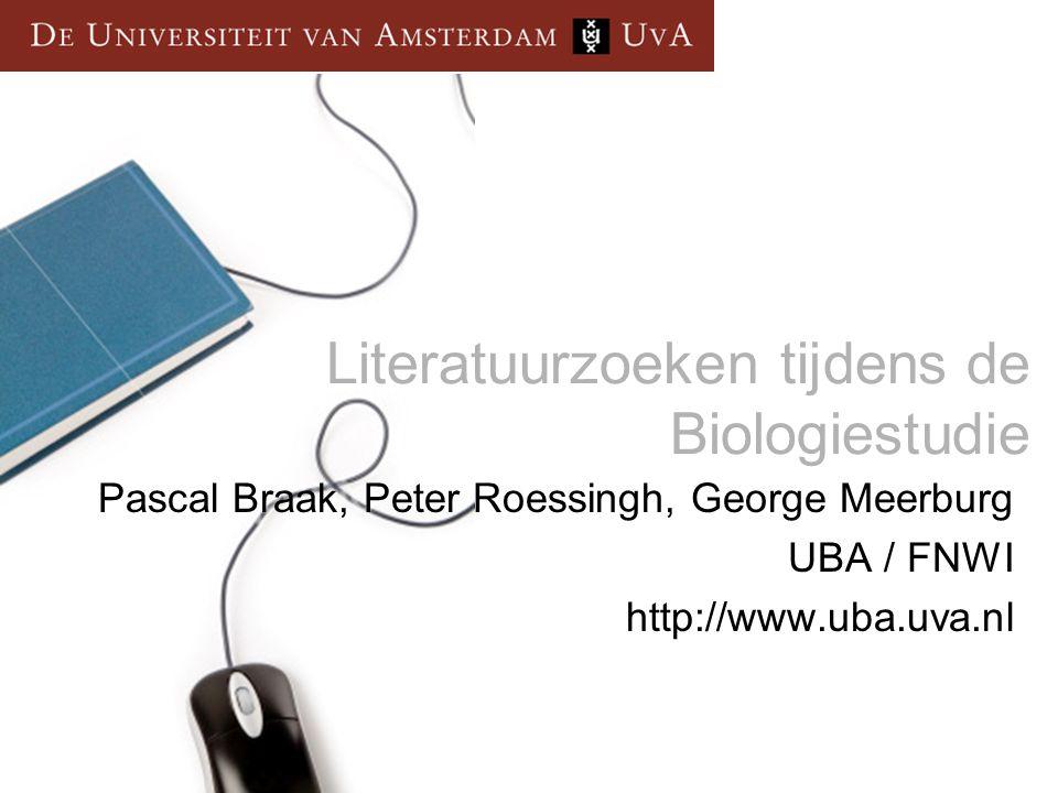 Literatuurzoeken tijdens de Biologiestudie Pascal Braak, Peter Roessingh, George Meerburg UBA / FNWI http://www.uba.uva.nl
