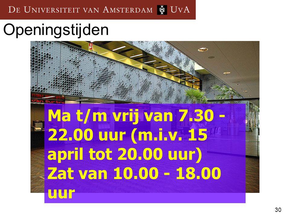 30 Openingstijden Ma t/m vrij van 7.30 - 22.00 uur (m.i.v. 15 april tot 20.00 uur) Zat van 10.00 - 18.00 uur