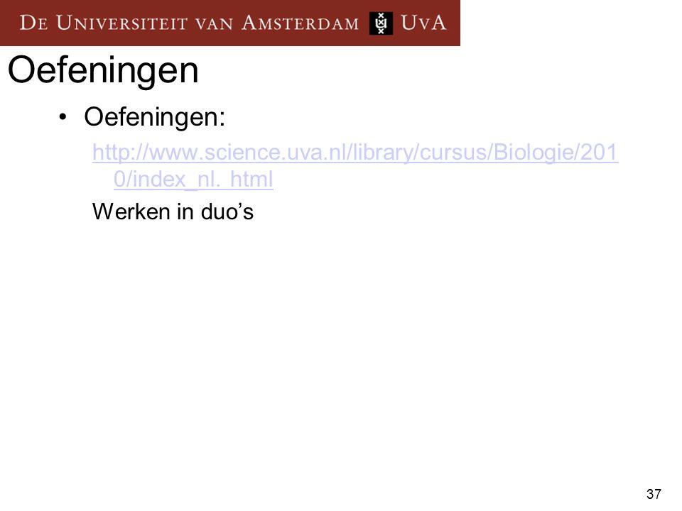 37 Oefeningen Oefeningen: http://www.science.uva.nl/library/cursus/Biologie/201 0/index_nl. html Werken in duo's