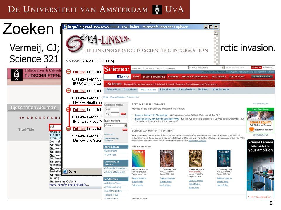 8 Zoeken naar tijdschriften Vermeij, GJ; Roopnarine, PD (2008): The coming arctic invasion. Science 321 (5890), 780-781 Volume Jaargang Issue Afleveri