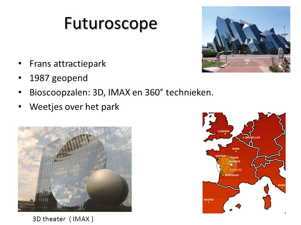 Futuroscope Frans attractiepark 1987 geopend Bioscoopzalen: 3D, IMAX en 360° technieken.