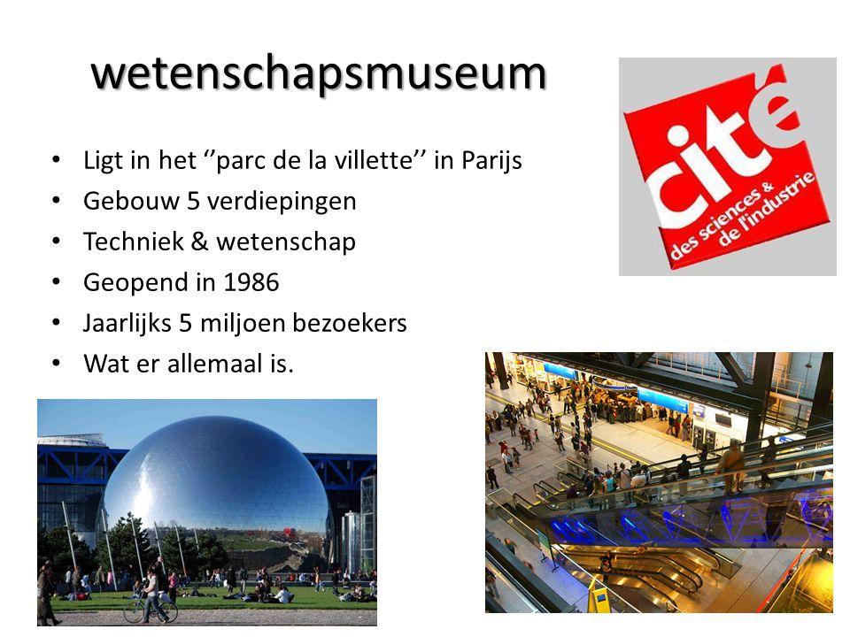 wetenschapsmuseum Ligt in het ''parc de la villette'' in Parijs Gebouw 5 verdiepingen Techniek & wetenschap Geopend in 1986 Jaarlijks 5 miljoen bezoekers Wat er allemaal is.