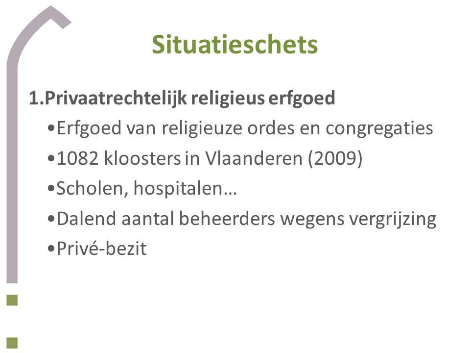 Situatieschets 1.Privaatrechtelijk religieus erfgoed Erfgoed van religieuze ordes en congregaties 1082 kloosters in Vlaanderen (2009) Scholen, hospitalen… Dalend aantal beheerders wegens vergrijzing Privé-bezit