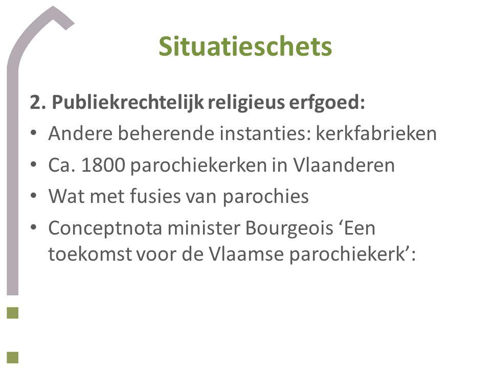 Situatieschets 2. Publiekrechtelijk religieus erfgoed: Andere beherende instanties: kerkfabrieken Ca. 1800 parochiekerken in Vlaanderen Wat met fusies