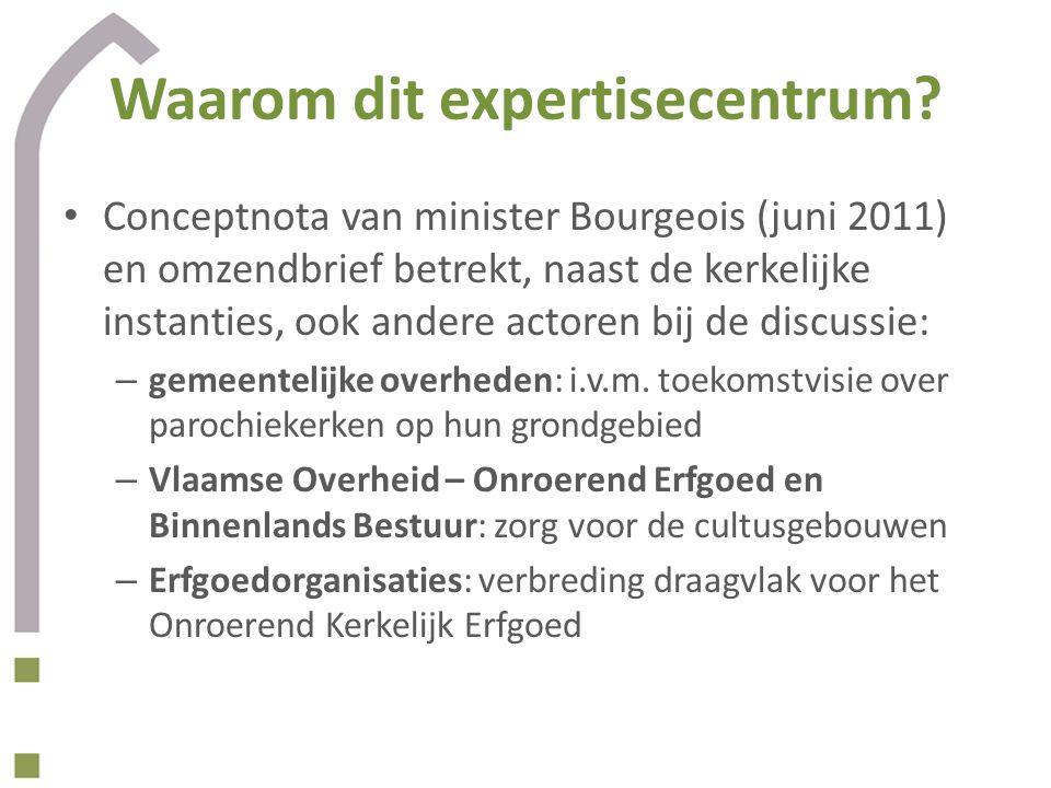 Waarom dit expertisecentrum? Conceptnota van minister Bourgeois (juni 2011) en omzendbrief betrekt, naast de kerkelijke instanties, ook andere actoren