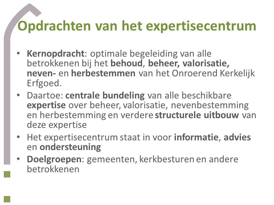 Opdrachten van het expertisecentrum Kernopdracht: optimale begeleiding van alle betrokkenen bij het behoud, beheer, valorisatie, neven- en herbestemme