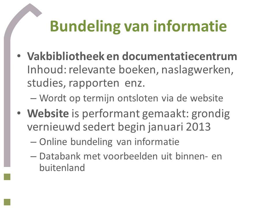 Bundeling van informatie Vakbibliotheek en documentatiecentrum Inhoud: relevante boeken, naslagwerken, studies, rapporten enz. – Wordt op termijn onts