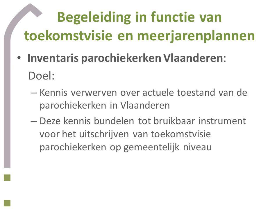 Begeleiding in functie van toekomstvisie en meerjarenplannen Inventaris parochiekerken Vlaanderen: Doel: – Kennis verwerven over actuele toestand van