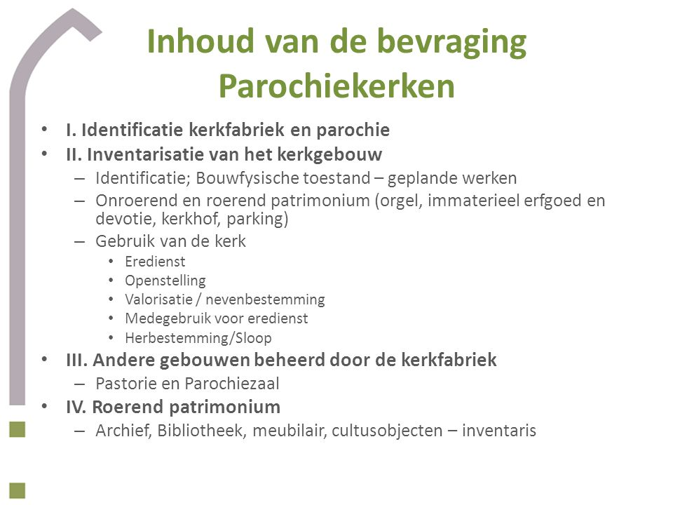 Inhoud van de bevraging Parochiekerken I. Identificatie kerkfabriek en parochie II.
