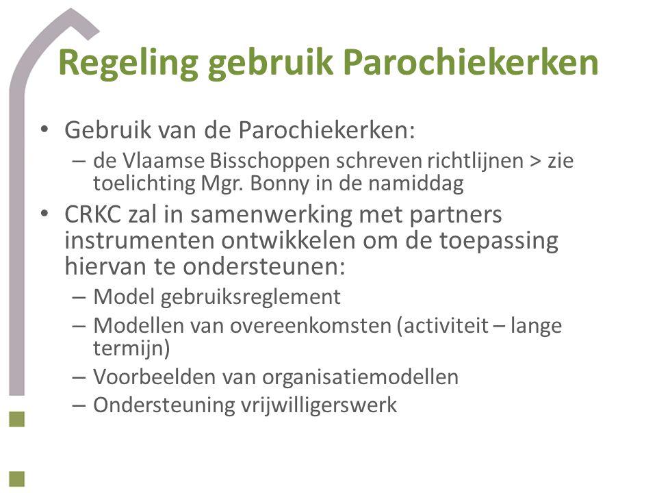 Regeling gebruik Parochiekerken Gebruik van de Parochiekerken: – de Vlaamse Bisschoppen schreven richtlijnen > zie toelichting Mgr.