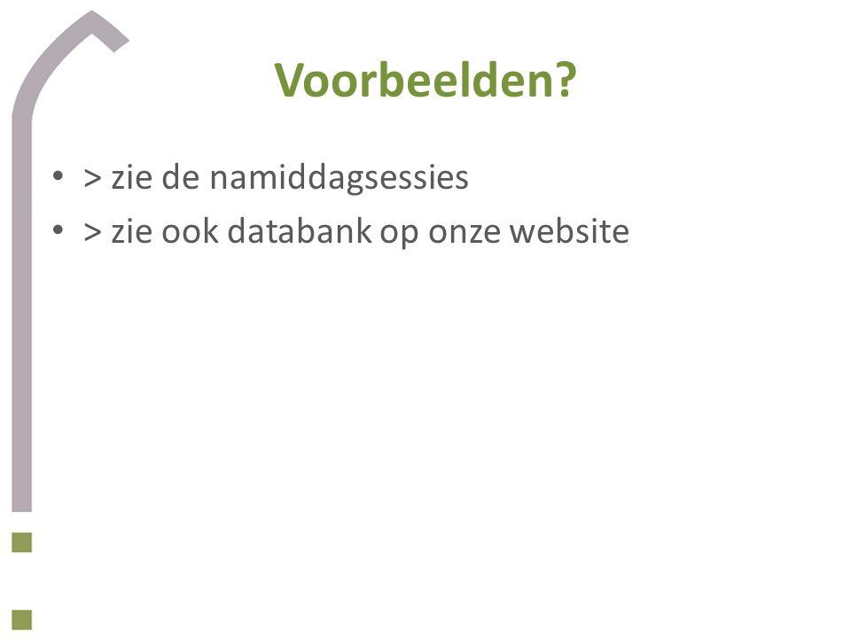 Voorbeelden > zie de namiddagsessies > zie ook databank op onze website