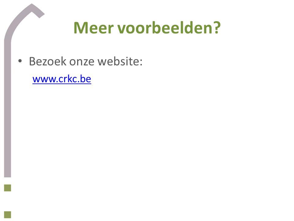 Meer voorbeelden Bezoek onze website: www.crkc.be