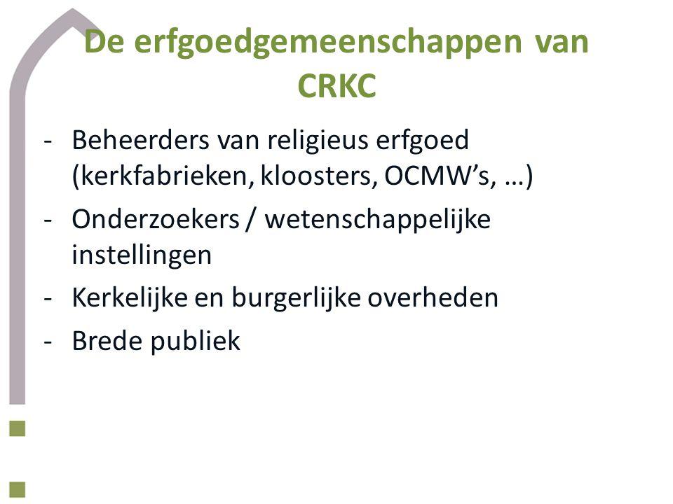De erfgoedgemeenschappen van CRKC -Beheerders van religieus erfgoed (kerkfabrieken, kloosters, OCMW's, …) -Onderzoekers / wetenschappelijke instelling