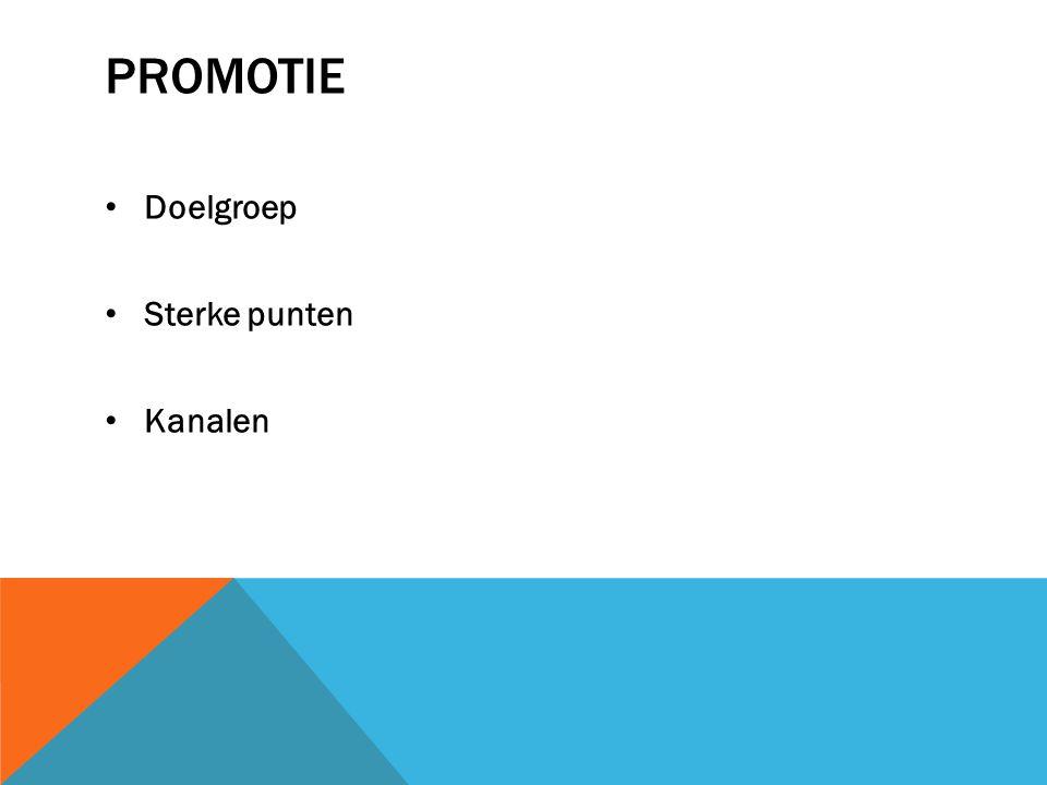 PROMOTIE Doelgroep Sterke punten Kanalen