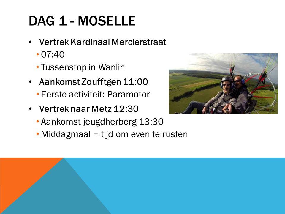 DAG 1 - MOSELLE Vertrek Kardinaal Mercierstraat 07:40 Tussenstop in Wanlin Aankomst Zoufftgen 11:00 Eerste activiteit: Paramotor Vertrek naar Metz 12: