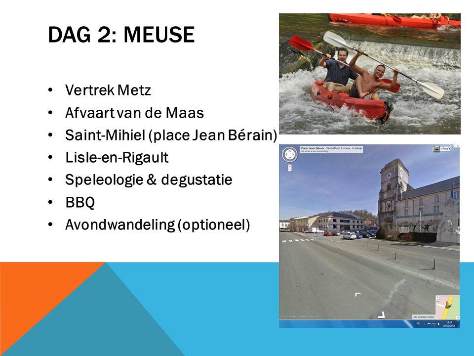 DAG 2: MEUSE Vertrek Metz Afvaart van de Maas Saint-Mihiel (place Jean Bérain) Lisle-en-Rigault Speleologie & degustatie BBQ Avondwandeling (optioneel