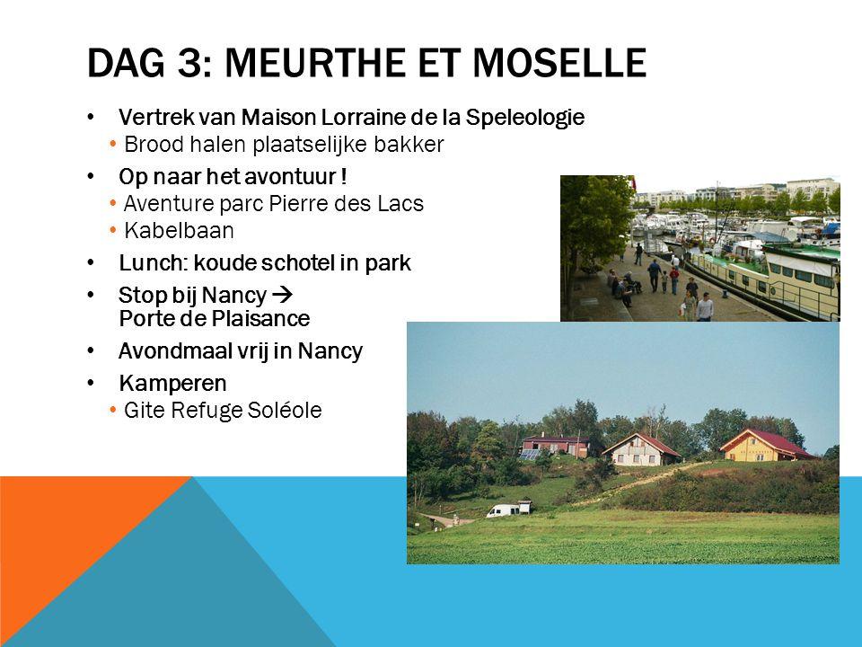 DAG 3: MEURTHE ET MOSELLE Vertrek van Maison Lorraine de la Speleologie Brood halen plaatselijke bakker Op naar het avontuur ! Aventure parc Pierre de