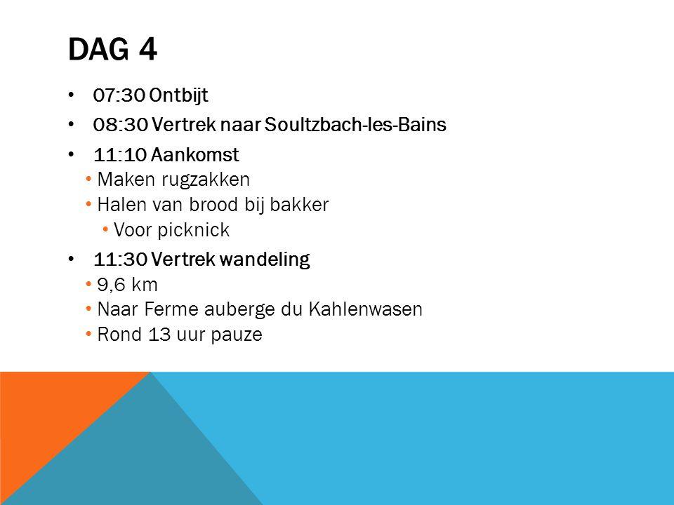 DAG 4 07:30 Ontbijt 08:30 Vertrek naar Soultzbach-les-Bains 11:10 Aankomst Maken rugzakken Halen van brood bij bakker Voor picknick 11:30 Vertrek wand