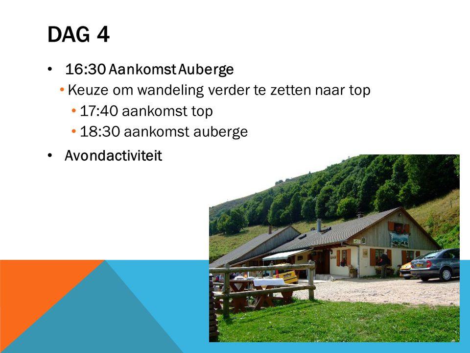 DAG 4 16:30 Aankomst Auberge Keuze om wandeling verder te zetten naar top 17:40 aankomst top 18:30 aankomst auberge Avondactiviteit