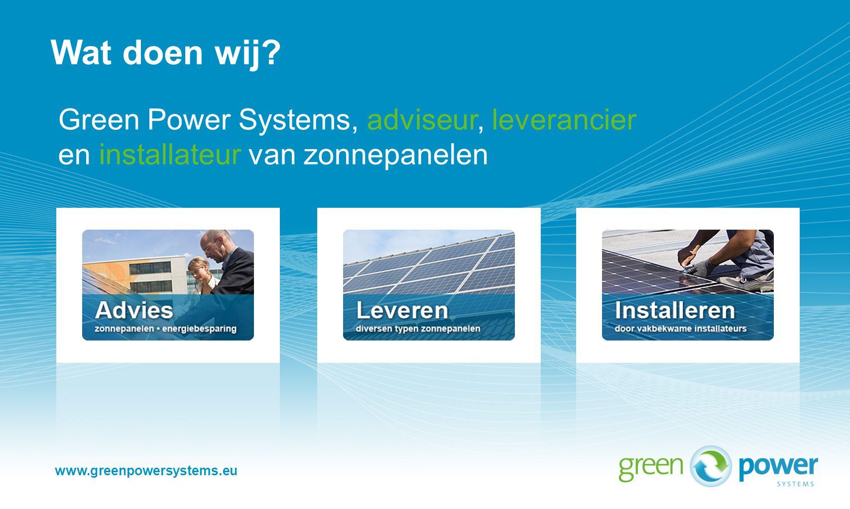 www.greenpowersystems.eu Wat doen wij.