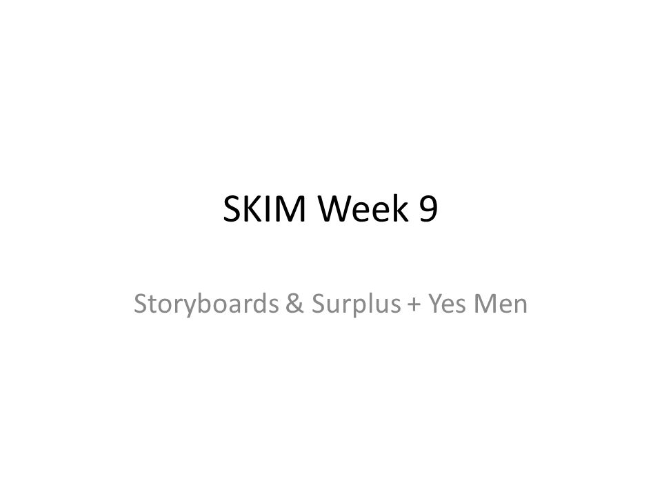SKIM Week 9 Storyboards & Surplus + Yes Men