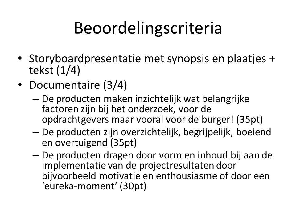 Beoordelingscriteria Storyboardpresentatie met synopsis en plaatjes + tekst (1/4) Documentaire (3/4) – De producten maken inzichtelijk wat belangrijke
