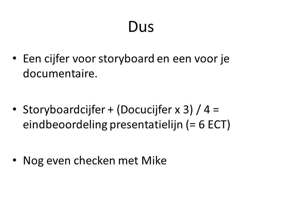 Dus Een cijfer voor storyboard en een voor je documentaire. Storyboardcijfer + (Docucijfer x 3) / 4 = eindbeoordeling presentatielijn (= 6 ECT) Nog ev
