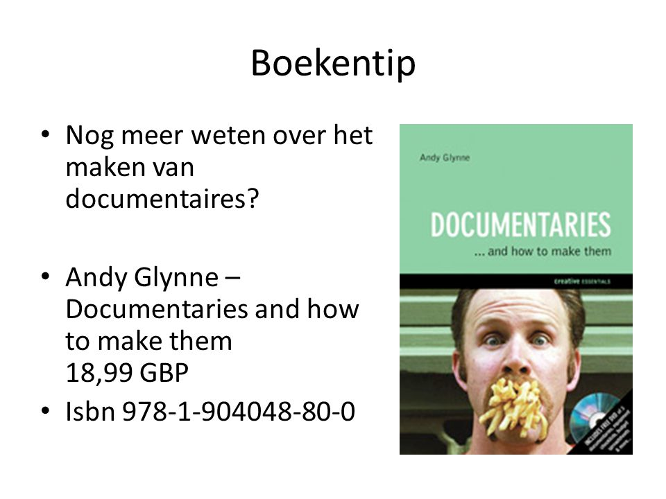 Boekentip Nog meer weten over het maken van documentaires? Andy Glynne – Documentaries and how to make them 18,99 GBP Isbn 978-1-904048-80-0