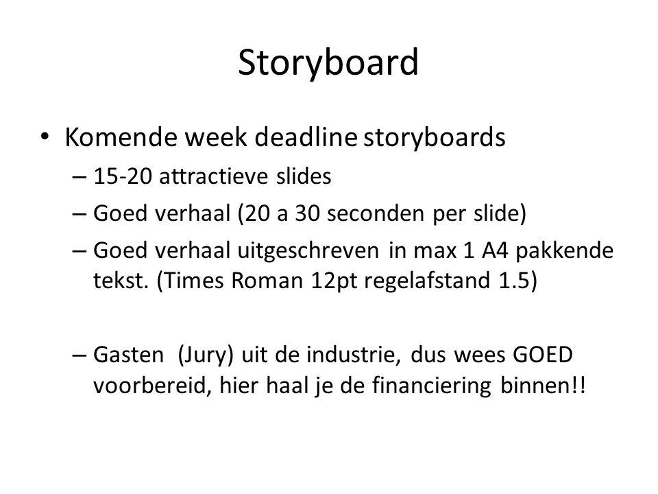 Storyboard Komende week deadline storyboards – 15-20 attractieve slides – Goed verhaal (20 a 30 seconden per slide) – Goed verhaal uitgeschreven in ma