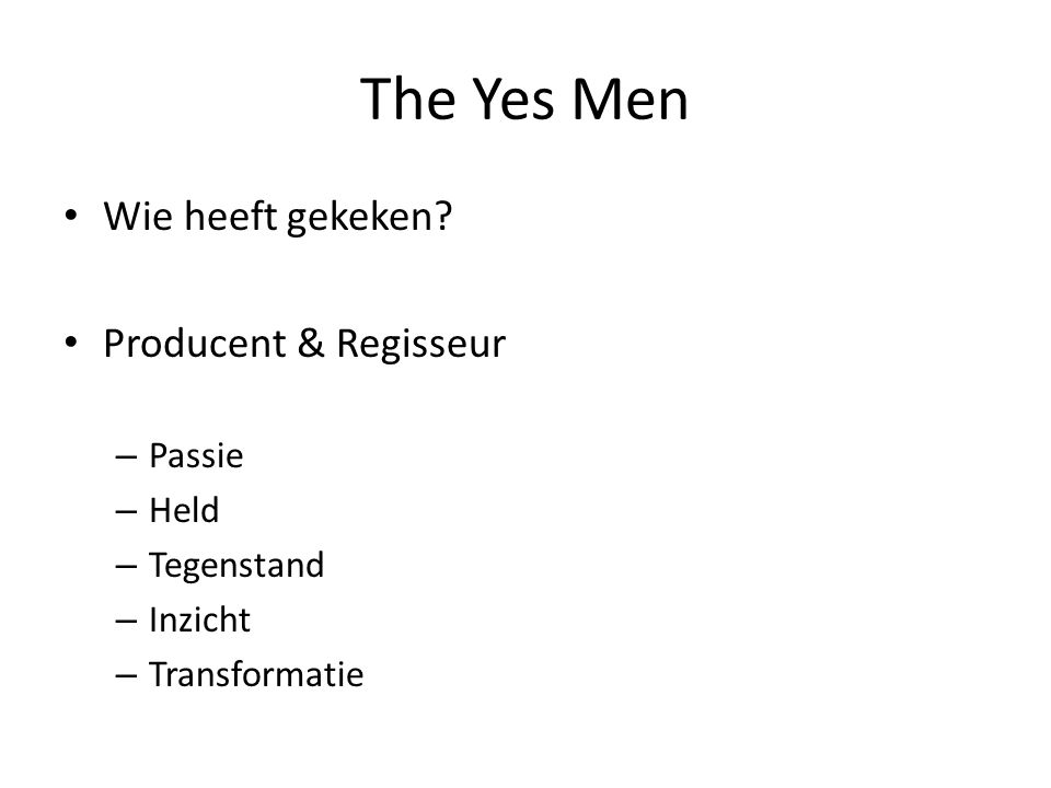 The Yes Men Wie heeft gekeken? Producent & Regisseur – Passie – Held – Tegenstand – Inzicht – Transformatie