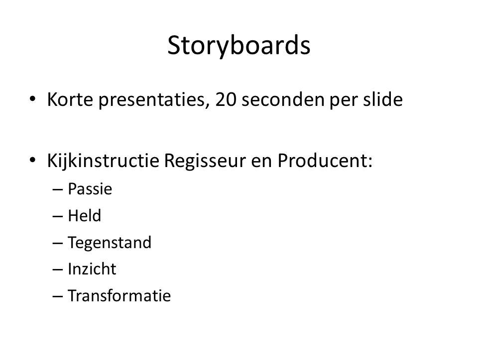 Storyboards Korte presentaties, 20 seconden per slide Kijkinstructie Regisseur en Producent: – Passie – Held – Tegenstand – Inzicht – Transformatie