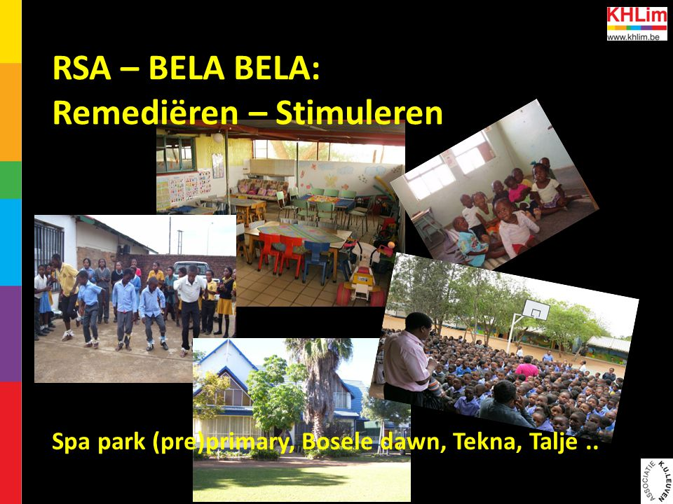 RSA – BELA BELA: Remediëren – Stimuleren Spa park (pre)primary, Bosele dawn, Tekna, Talje..