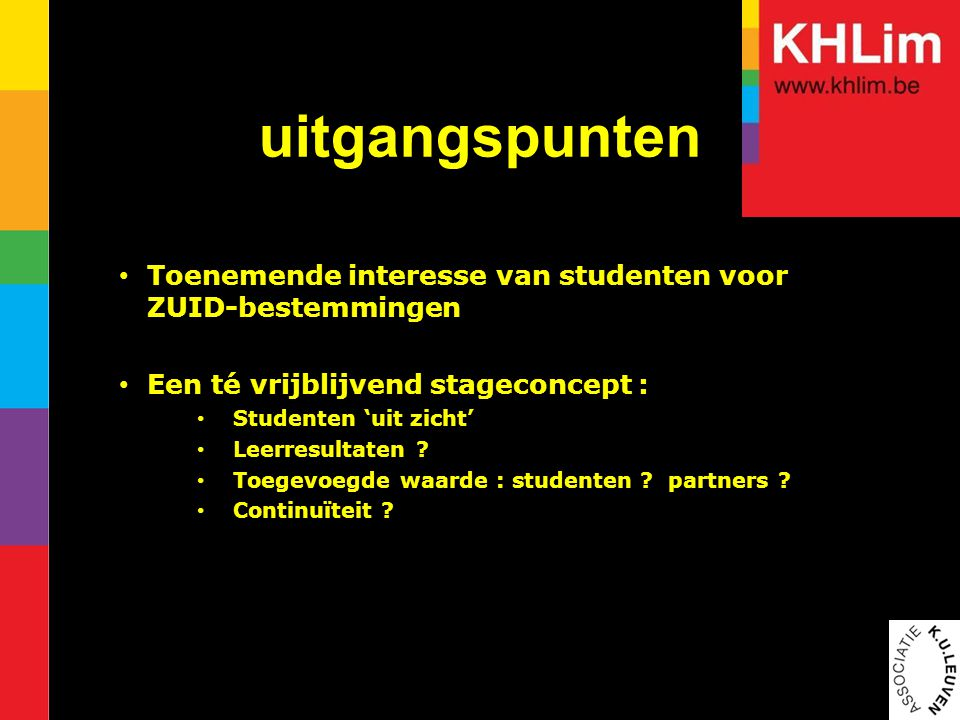 uitgangspunten Toenemende interesse van studenten voor ZUID-bestemmingen Een té vrijblijvend stageconcept : Studenten 'uit zicht' Leerresultaten .