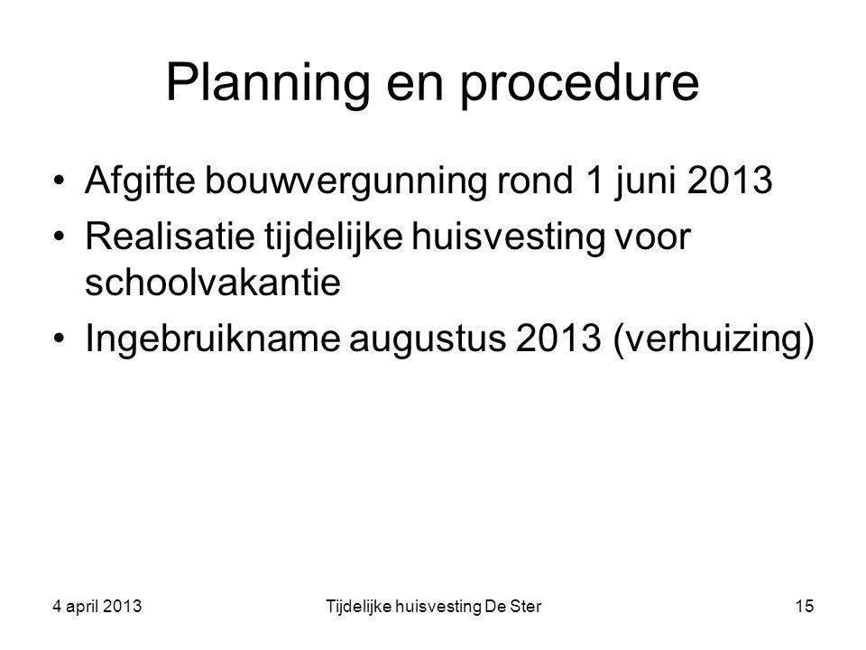 Planning en procedure Afgifte bouwvergunning rond 1 juni 2013 Realisatie tijdelijke huisvesting voor schoolvakantie Ingebruikname augustus 2013 (verhu