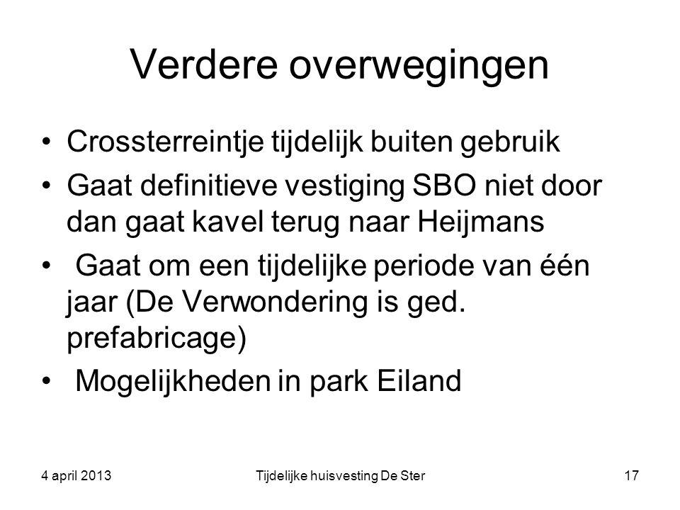 Verdere overwegingen Crossterreintje tijdelijk buiten gebruik Gaat definitieve vestiging SBO niet door dan gaat kavel terug naar Heijmans Gaat om een tijdelijke periode van één jaar (De Verwondering is ged.