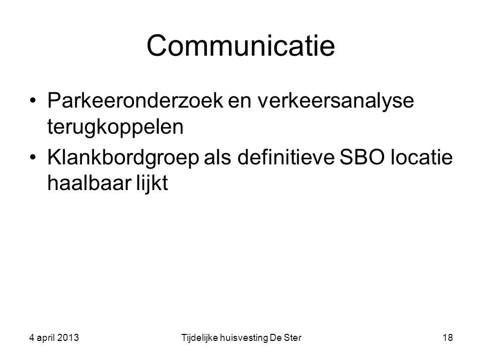 Communicatie Parkeeronderzoek en verkeersanalyse terugkoppelen Klankbordgroep als definitieve SBO locatie haalbaar lijkt 4 april 2013Tijdelijke huisve