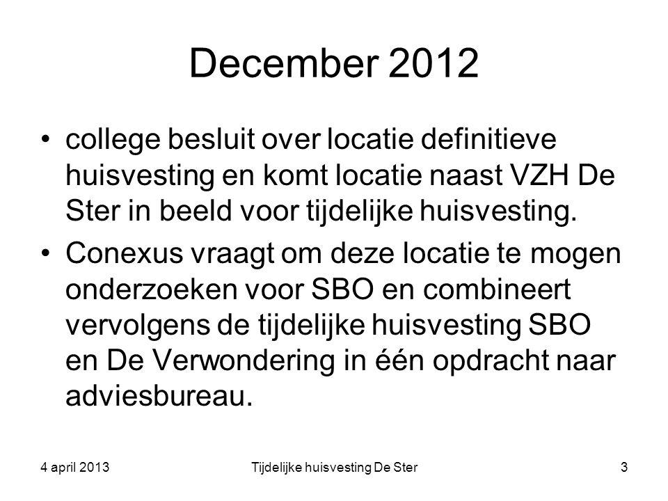 December 2012 college besluit over locatie definitieve huisvesting en komt locatie naast VZH De Ster in beeld voor tijdelijke huisvesting. Conexus vra