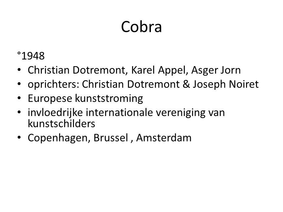 Cobra °1948 Christian Dotremont, Karel Appel, Asger Jorn oprichters: Christian Dotremont & Joseph Noiret Europese kunststroming invloedrijke internati