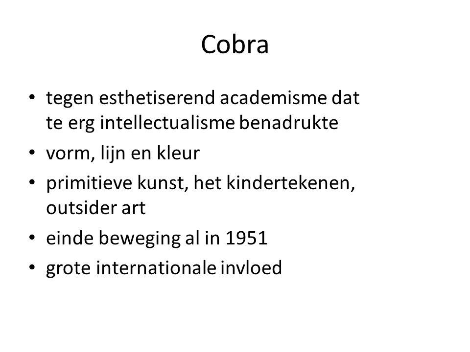 Cobra tegen esthetiserend academisme dat te erg intellectualisme benadrukte vorm, lijn en kleur primitieve kunst, het kindertekenen, outsider art eind