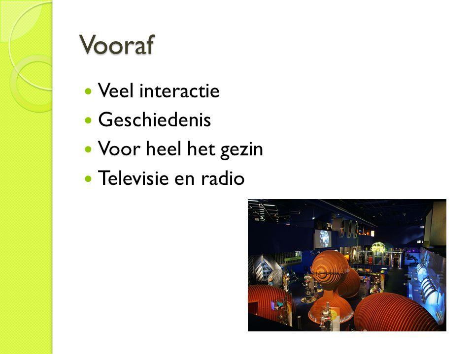 Vooraf Veel interactie Geschiedenis Voor heel het gezin Televisie en radio