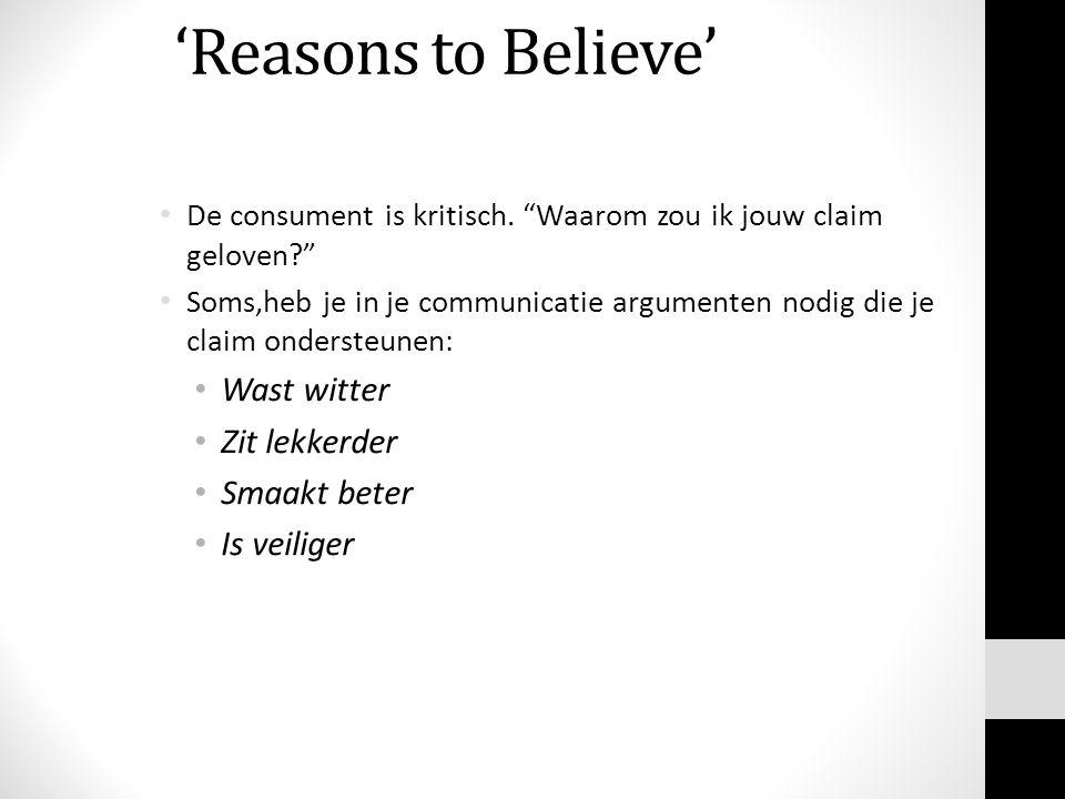 """'Reasons to Believe' De consument is kritisch. """"Waarom zou ik jouw claim geloven?"""" Soms,heb je in je communicatie argumenten nodig die je claim onders"""