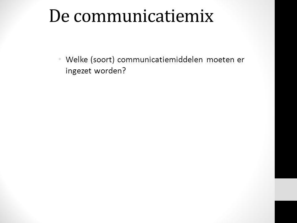 De communicatiemix Welke (soort) communicatiemiddelen moeten er ingezet worden?
