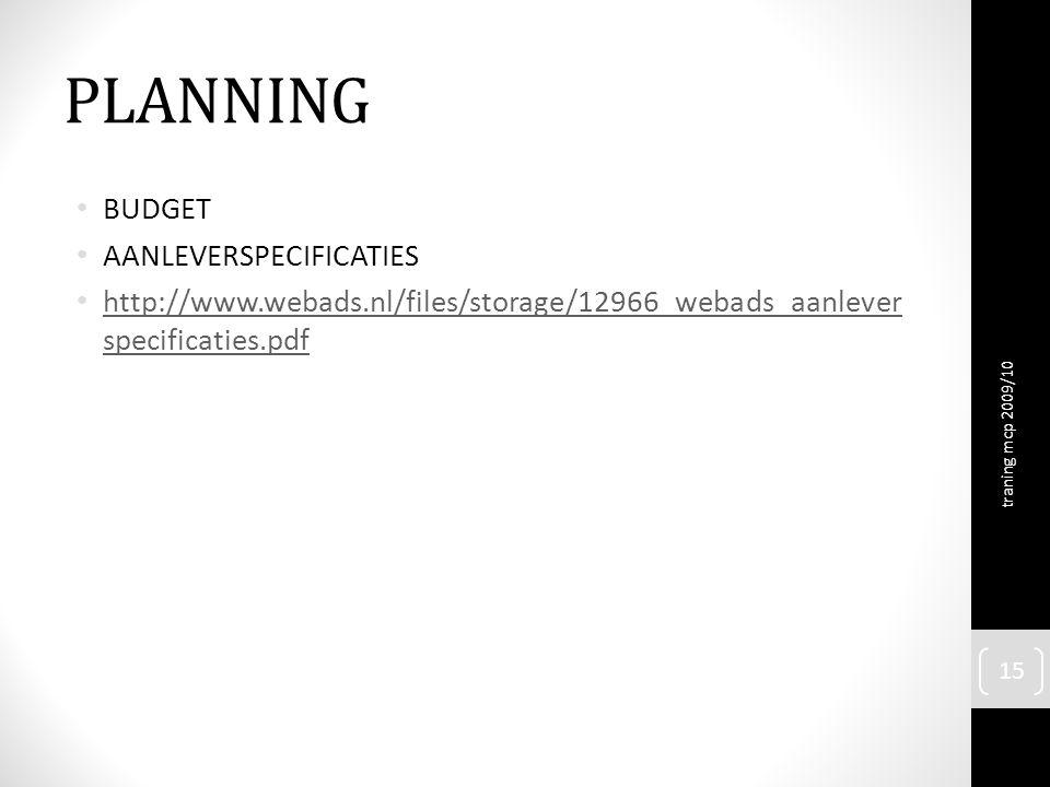 PLANNING BUDGET AANLEVERSPECIFICATIES http://www.webads.nl/files/storage/12966_webads_aanlever specificaties.pdf http://www.webads.nl/files/storage/12966_webads_aanlever specificaties.pdf traning mcp 2009/10 15