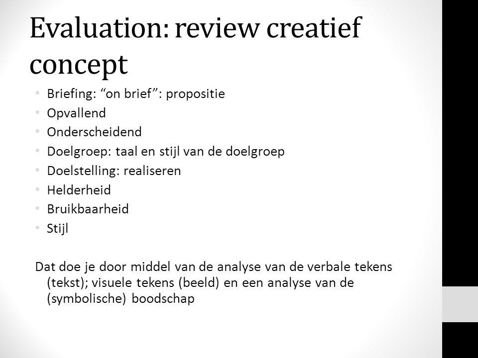 """Evaluation: review creatief concept Briefing: """"on brief"""": propositie Opvallend Onderscheidend Doelgroep: taal en stijl van de doelgroep Doelstelling:"""