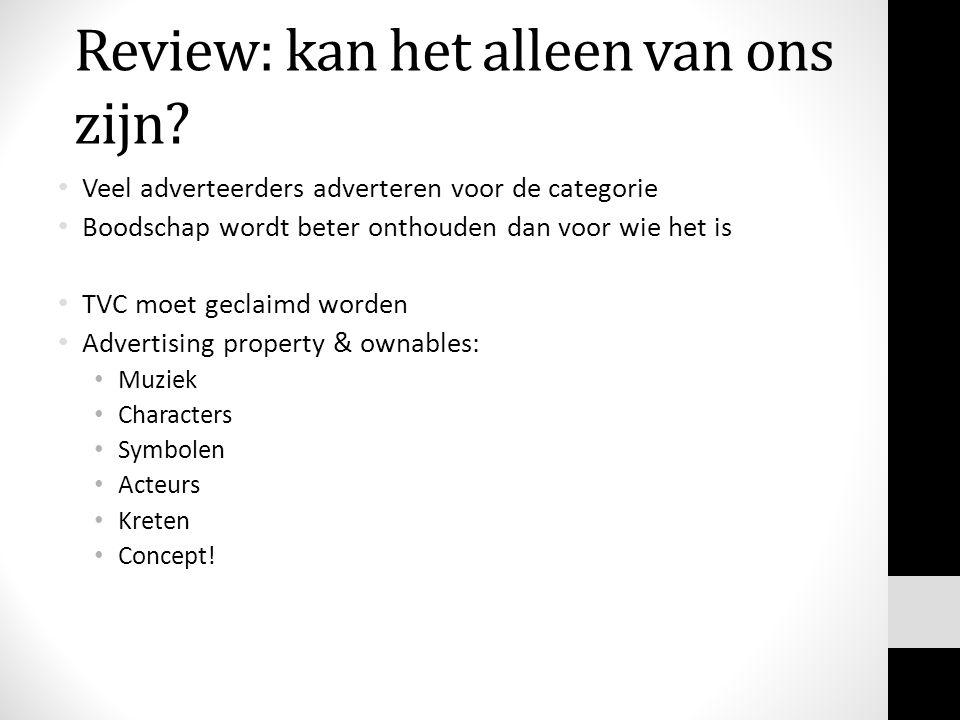 Review: kan het alleen van ons zijn? Veel adverteerders adverteren voor de categorie Boodschap wordt beter onthouden dan voor wie het is TVC moet gecl