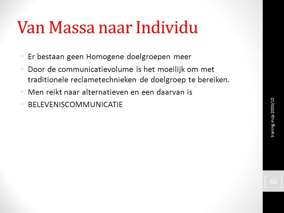 Van Massa naar Individu Er bestaan geen Homogene doelgroepen meer Door de communicatievolume is het moeilijk om met traditionele reclametechnieken de doelgroep te bereiken.