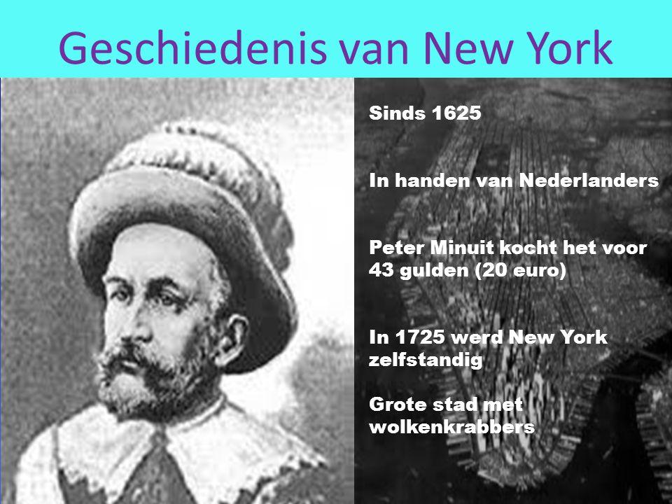 Geschiedenis van New York Sinds 1625 In handen van Nederlanders Peter Minuit kocht het voor 43 gulden (20 euro) In 1725 werd New York zelfstandig Grote stad met wolkenkrabbers