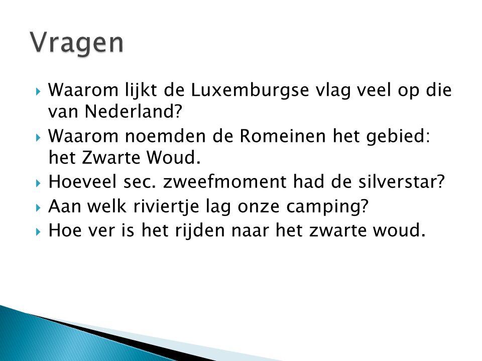  Waarom lijkt de Luxemburgse vlag veel op die van Nederland?  Waarom noemden de Romeinen het gebied: het Zwarte Woud.  Hoeveel sec. zweefmoment had