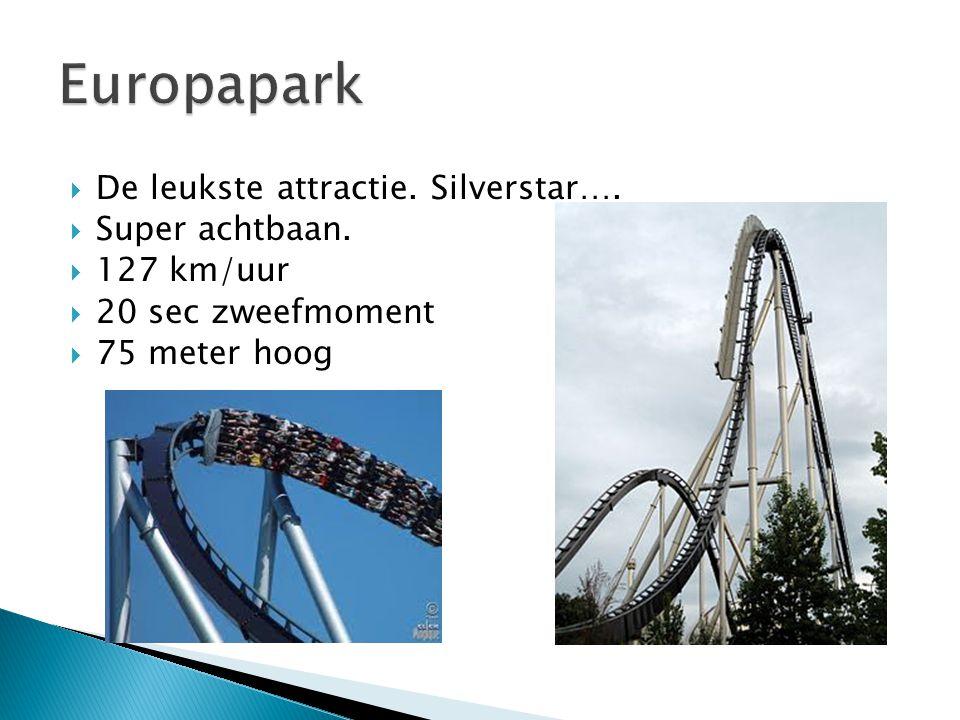  De leukste attractie. Silverstar….  Super achtbaan.  127 km/uur  20 sec zweefmoment  75 meter hoog